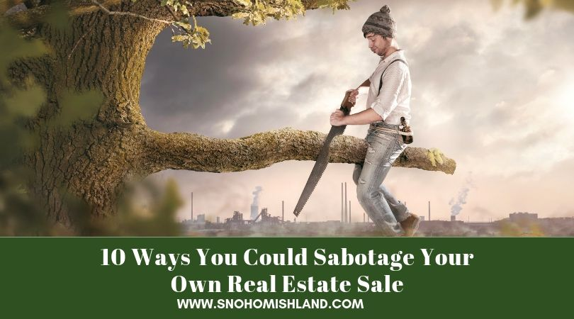 10 Ways You Could Sabotage Your Own Real Estate Sale