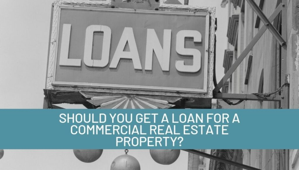 Should-You-Get-a-Loan-for-a-Commercial-Real-Estate-Property_