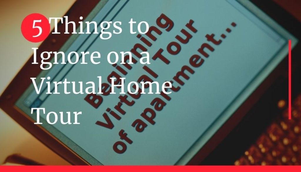 5 Things to Ignore on a Virtual Home Tour