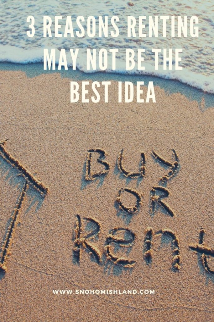 3 Reasons Renting May Not Be the Best Idea