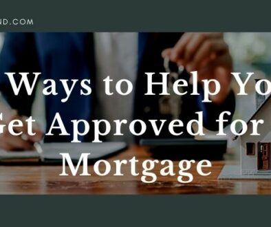 4 Ways to Help You Get Approved for a Mortgage