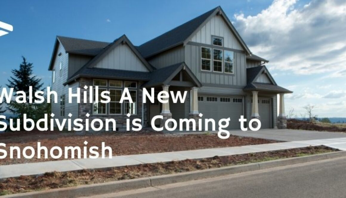 Walsh Hills A New Subdivision is Coming to Snohomish